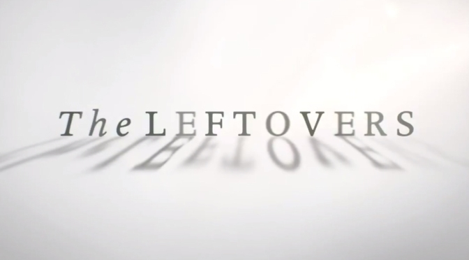 The Leftovers – Questions Answered Unanswered